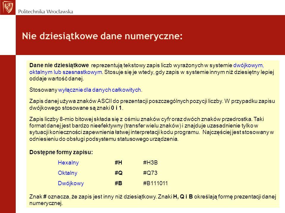 Nie dziesiątkowe dane numeryczne: Dane nie dziesiątkowe reprezentują tekstowy zapis liczb wyrażonych w systemie dwójkowym, oktalnym lub szesnastkowym.
