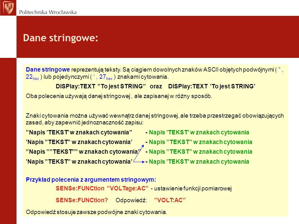 Dane stringowe: Dane stringowe reprezentują teksty. Są ciągiem dowolnych znaków ASCII objętych podwójnymi (, 22 hex ) lub pojedynczymi (, 27 hex ) zna