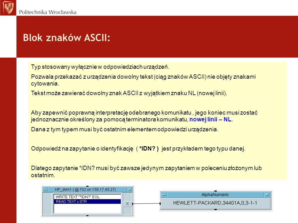 Blok znaków ASCII: Typ stosowany wyłącznie w odpowiedziach urządzeń. Pozwala przekazać z urządzenia dowolny tekst (ciąg znaków ASCII) nie objęty znaka