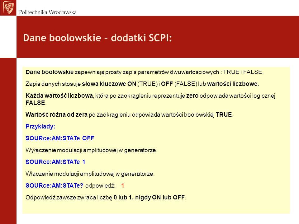 Dane boolowskie – dodatki SCPI: Dane boolowskie zapewniają prosty zapis parametrów dwuwartościowych : TRUE i FALSE. Zapis danych stosuje słowa kluczow