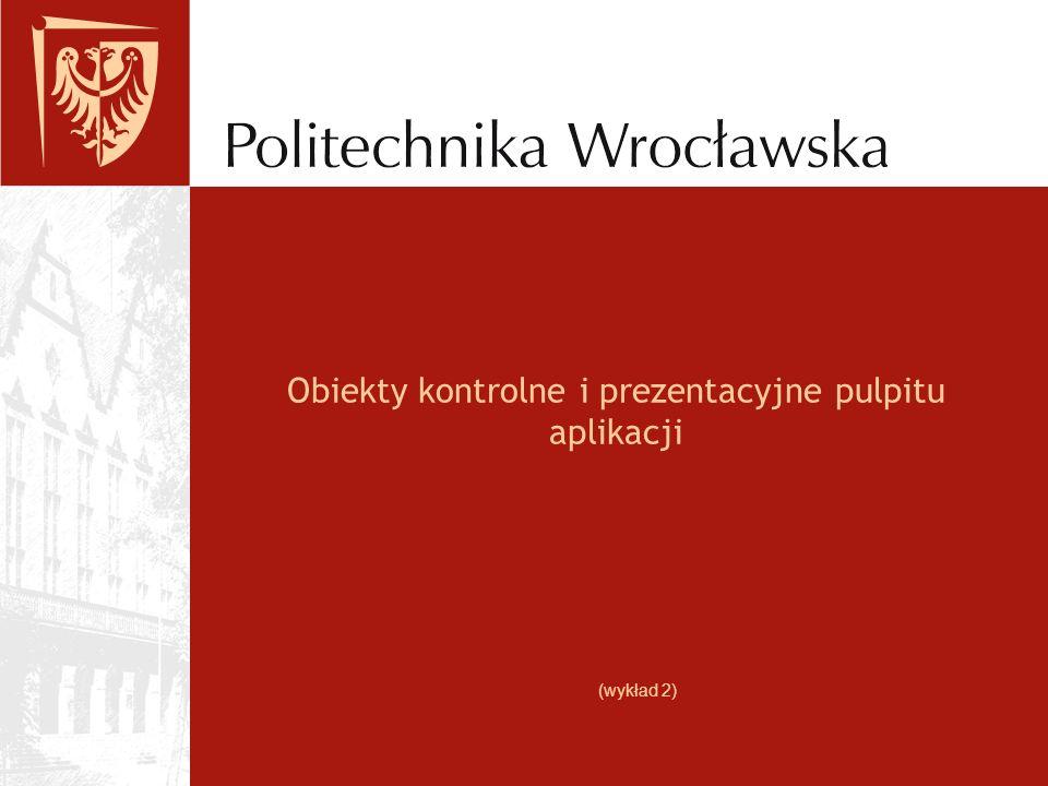 Obiekty kontrolne i prezentacyjne pulpitu aplikacji (wykład 2)