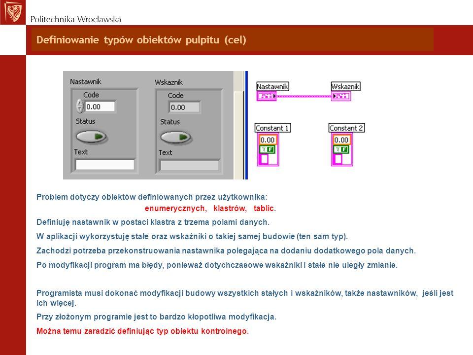 Definiowanie typów obiektów pulpitu (cel) Problem dotyczy obiektów definiowanych przez użytkownika: enumerycznych, klastrów, tablic. Definiuję nastawn