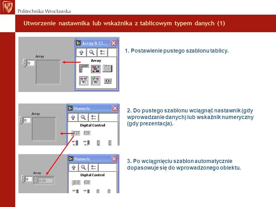 Utworzenie nastawnika lub wskaźnika z tablicowym typem danych (1) 1. Postawienie pustego szablonu tablicy. 2. Do pustego szablonu wciągnąć nastawnik (