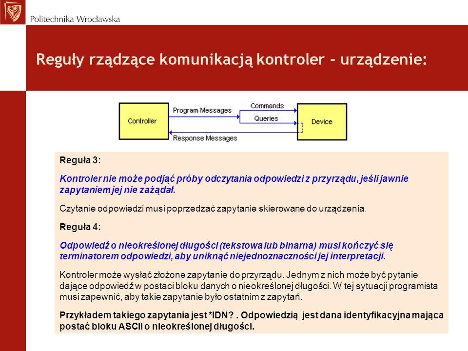 Reguły rządzące komunikacją kontroler - urządzenie: Reguła 3: Kontroler nie może podjąć próby odczytania odpowiedzi z przyrządu, jeśli jawnie zapytani