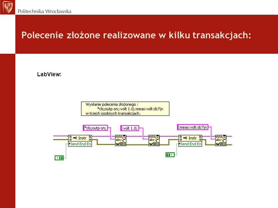 Polecenie złożone realizowane w kilku transakcjach: LabView: