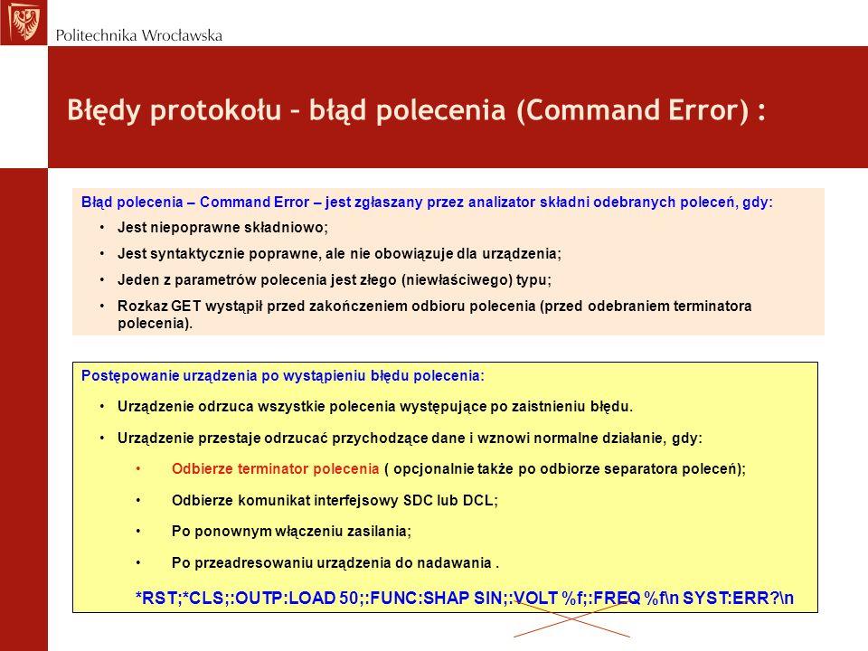 Błędy protokołu – błąd polecenia (Command Error) : Postępowanie urządzenia po wystąpieniu błędu polecenia: Urządzenie odrzuca wszystkie polecenia wyst