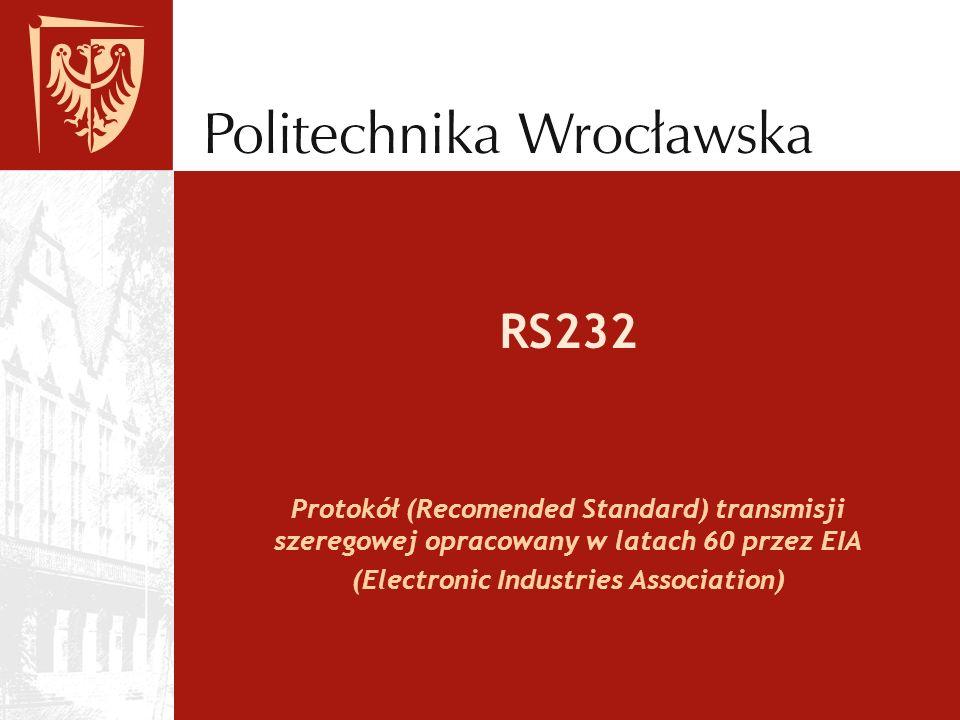 RS232 Protokół (Recomended Standard) transmisji szeregowej opracowany w latach 60 przez EIA (Electronic Industries Association)