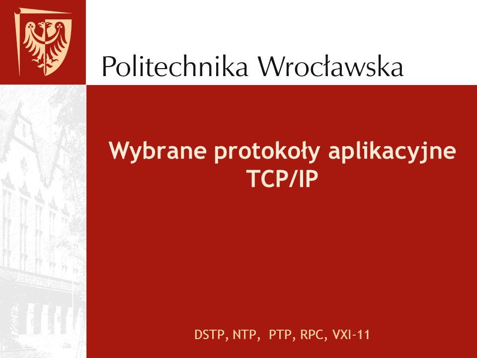 Wybrane protokoły aplikacyjne TCP/IP DSTP, NTP, PTP, RPC, VXI-11