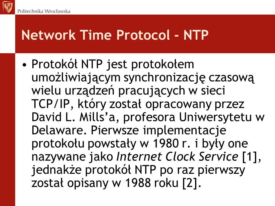 Network Time Protocol - NTP Protokół NTP jest protokołem umożliwiającym synchronizację czasową wielu urządzeń pracujących w sieci TCP/IP, który został opracowany przez David L.