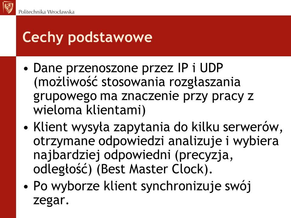 Cechy podstawowe Dane przenoszone przez IP i UDP (możliwość stosowania rozgłaszania grupowego ma znaczenie przy pracy z wieloma klientami) Klient wysyła zapytania do kilku serwerów, otrzymane odpowiedzi analizuje i wybiera najbardziej odpowiedni (precyzja, odległość) (Best Master Clock).
