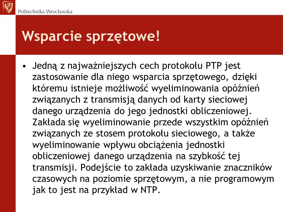 Wsparcie sprzętowe! Jedną z najważniejszych cech protokołu PTP jest zastosowanie dla niego wsparcia sprzętowego, dzięki któremu istnieje możliwość wye