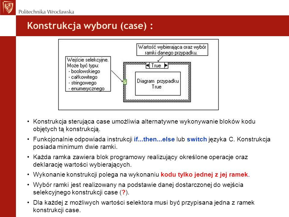Konstrukcja wyboru (case) : Konstrukcja sterująca case umożliwia alternatywne wykonywanie bloków kodu objętych tą konstrukcją. Funkcjonalnie odpowiada