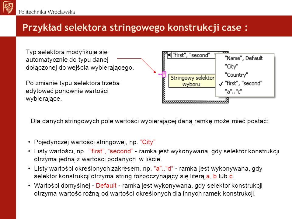 Przykład selektora stringowego konstrukcji case : Dla danych stringowych pole wartości wybierającej daną ramkę może mieć postać: Pojedynczej wartości