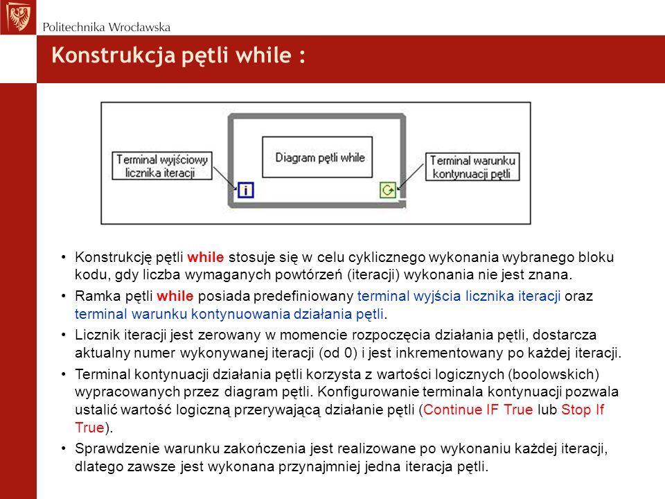 Konstrukcja pętli while : Konstrukcję pętli while stosuje się w celu cyklicznego wykonania wybranego bloku kodu, gdy liczba wymaganych powtórzeń (iter