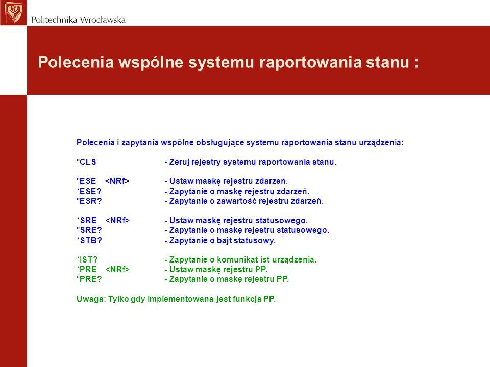 Polecenia wspólne systemu raportowania stanu : Polecenia i zapytania wspólne obsługujące systemu raportowania stanu urządzenia: *CLS - Zeruj rejestry