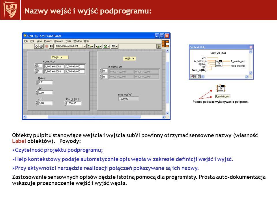 Nazwy wejść i wyjść podprogramu: Obiekty pulpitu stanowiące wejścia i wyjścia subVI powinny otrzymać sensowne nazwy (własność Label obiektów).