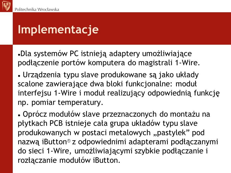 Implementacje Dla systemów PC istnieją adaptery umożliwiające podłączenie portów komputera do magistrali 1-Wire. Urządzenia typu slave produkowane są
