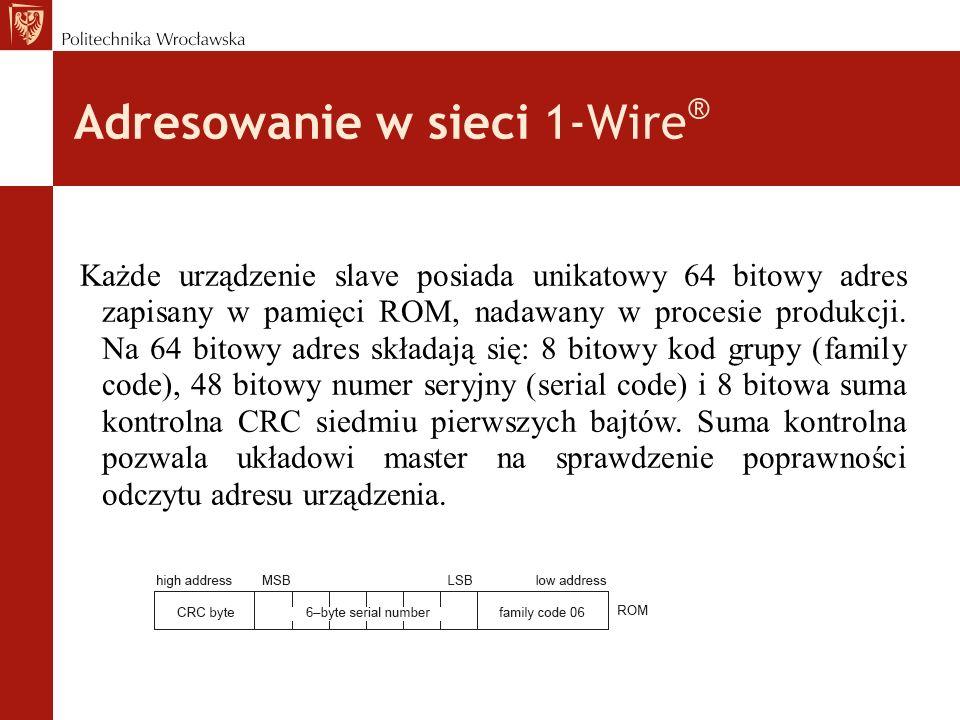 Adresowanie w sieci 1-Wire ® Każde urządzenie slave posiada unikatowy 64 bitowy adres zapisany w pamięci ROM, nadawany w procesie produkcji. Na 64 bit