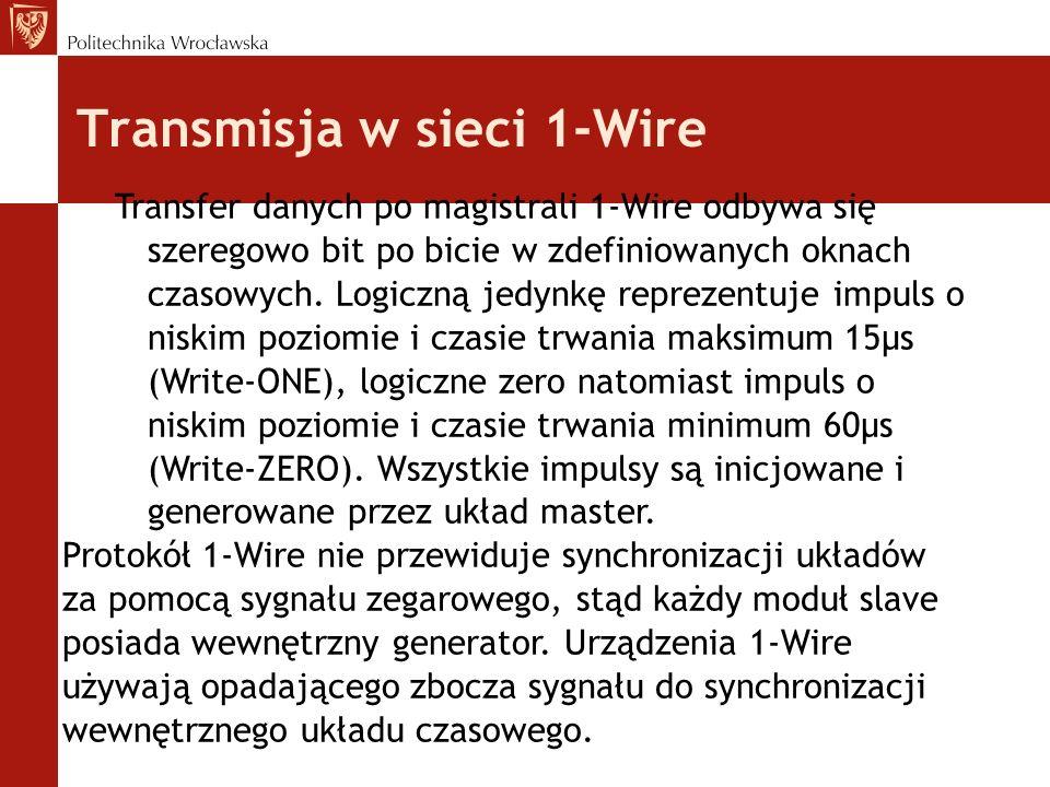 Transmisja w sieci 1-Wire Transfer danych po magistrali 1-Wire odbywa się szeregowo bit po bicie w zdefiniowanych oknach czasowych. Logiczną jedynkę r