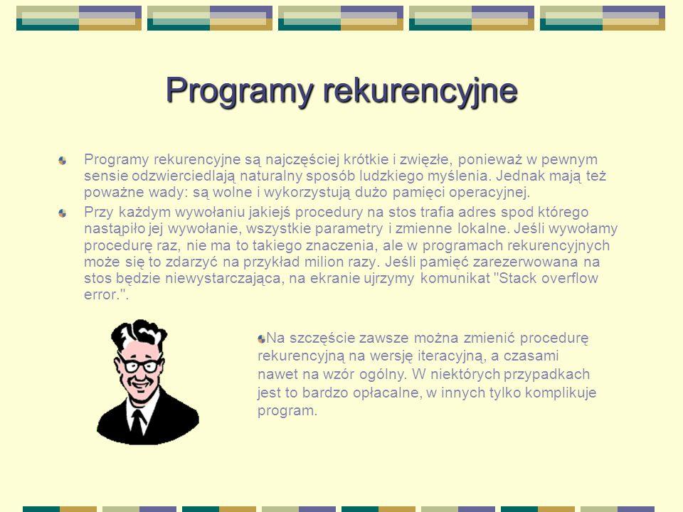 Programy rekurencyjne Programy rekurencyjne są najczęściej krótkie i zwięzłe, ponieważ w pewnym sensie odzwierciedlają naturalny sposób ludzkiego myśl