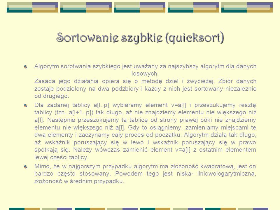 Sortowanie szybkie (quicksort ) Algorytm sorotwania szybkiego jest uważany za najszybszy algorytm dla danych losowych. Zasada jego działania opiera si