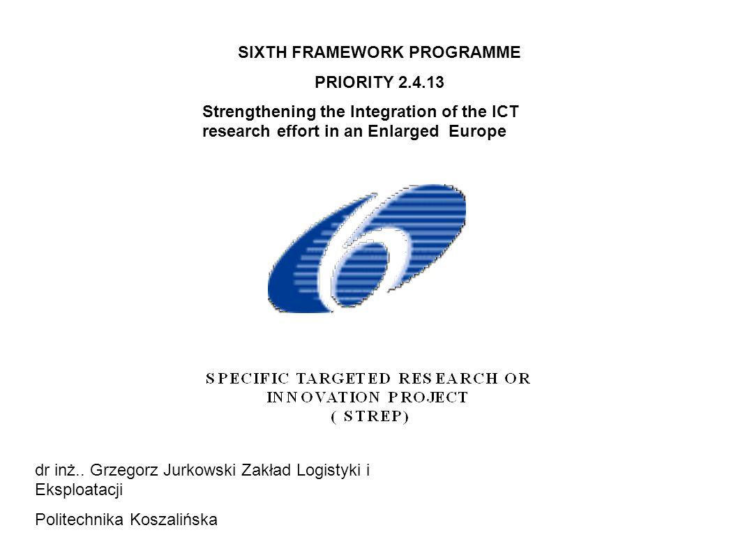 SIXTH FRAMEWORK PROGRAMME PRIORITY Strengthening the Integration of the ICT research effort in an Enlarged Europe dr inż..