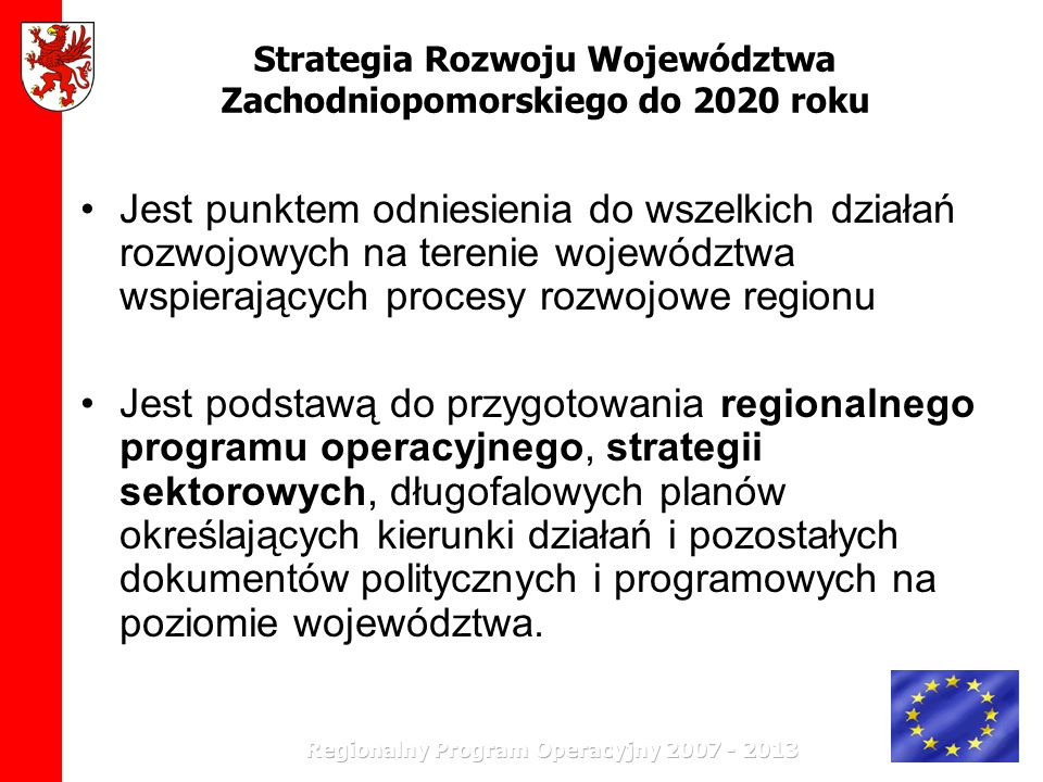 Strategia Rozwoju Województwa Zachodniopomorskiego do 2020 roku Jest punktem odniesienia do wszelkich działań rozwojowych na terenie województwa wspie