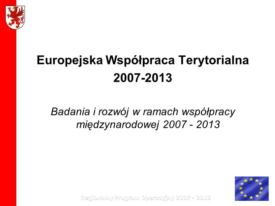 Europejska Współpraca Terytorialna 2007-2013 Badania i rozwój w ramach współpracy międzynarodowej 2007 - 2013