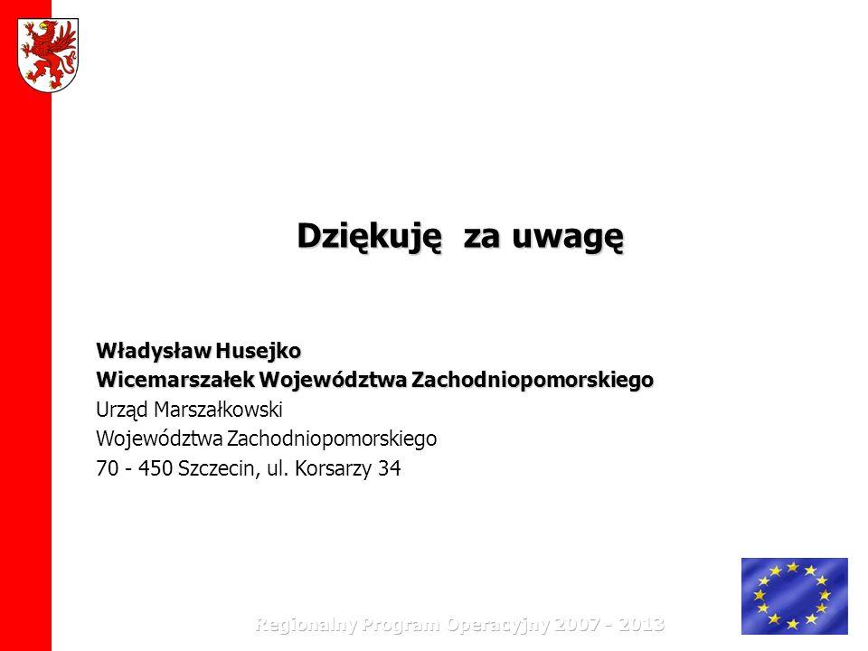 Dziękuję za uwagę Władysław Husejko Wicemarszałek Województwa Zachodniopomorskiego Urząd Marszałkowski Województwa Zachodniopomorskiego 70 - 450 Szcze