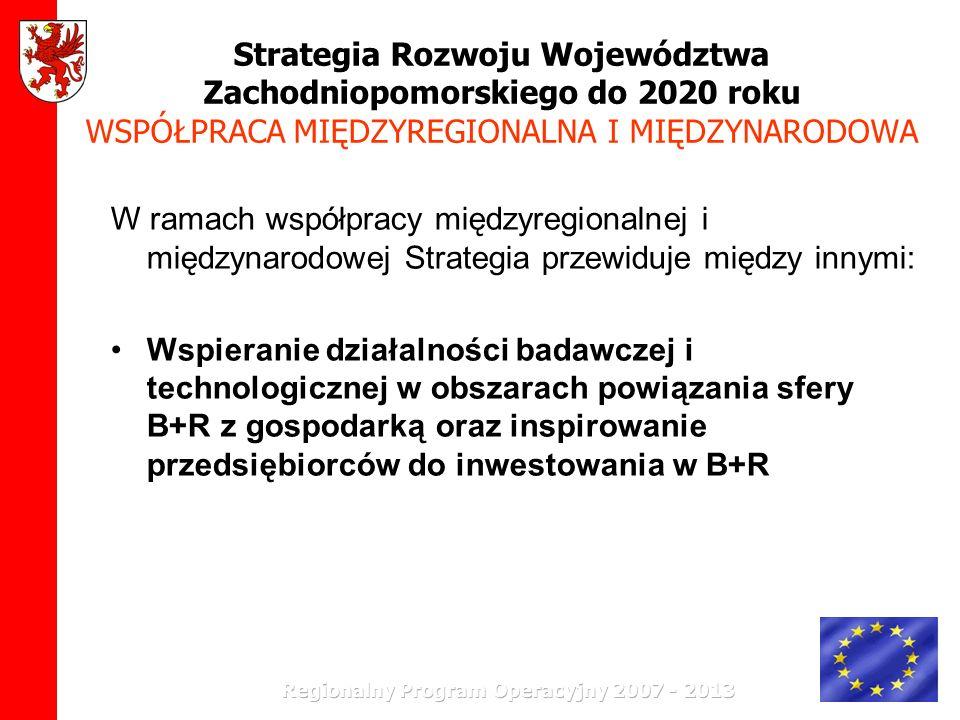 Strategia Rozwoju Województwa Zachodniopomorskiego do 2020 roku WSPÓŁPRACA MIĘDZYREGIONALNA I MIĘDZYNARODOWA W ramach współpracy międzyregionalnej i m