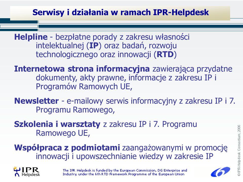 © IPR-Helpdesk Consortium, 2006 Helpline - bezpłatne porady z zakresu własności intelektualnej (IP) oraz badań, rozwoju technologicznego oraz innowacji (RTD) Internetowa strona informacyjna zawierająca przydatne dokumenty, akty prawne, informacje z zakresu IP i Programów Ramowych UE, Newsletter - e-mailowy serwis informacyjny z zakresu IP i 7.