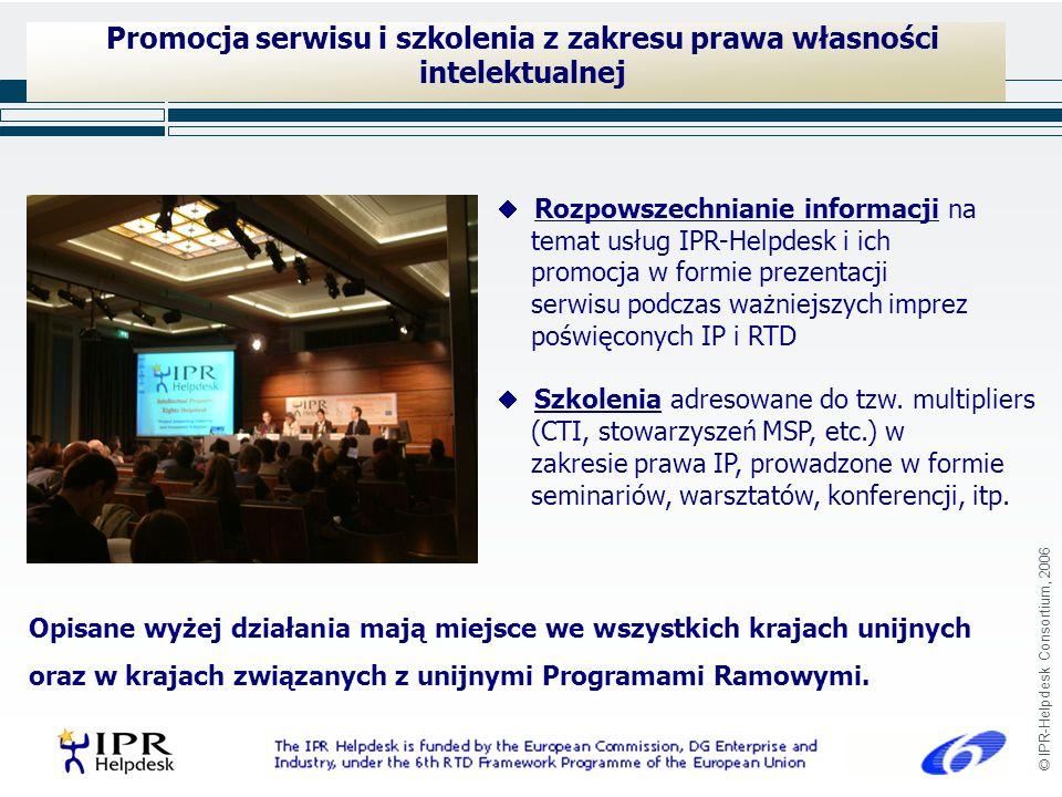 © IPR-Helpdesk Consortium, 2006 Promocja serwisu i szkolenia z zakresu prawa własności intelektualnej Opisane wyżej działania mają miejsce we wszystkich krajach unijnych oraz w krajach związanych z unijnymi Programami Ramowymi.