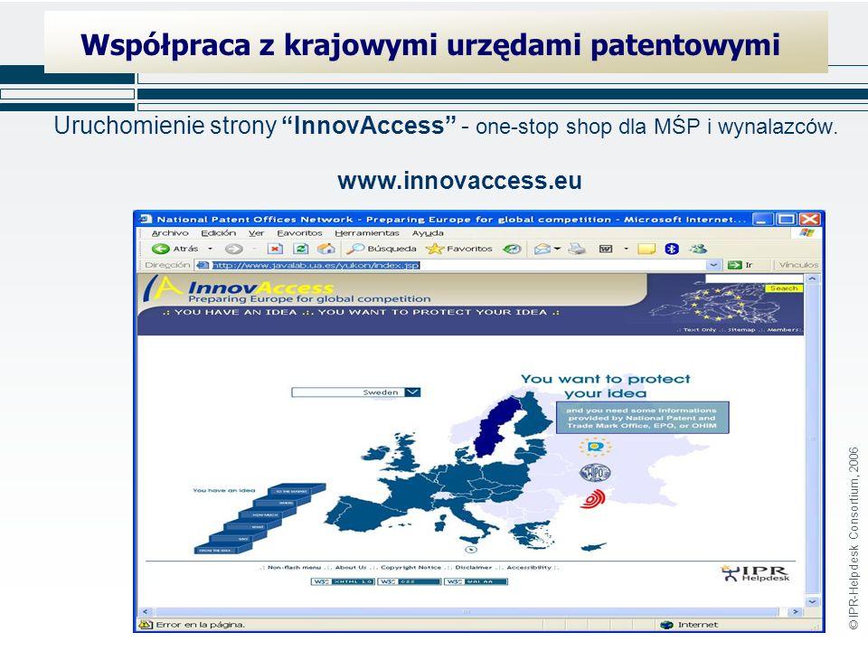 © IPR-Helpdesk Consortium, 2006 Uruchomienie strony InnovAccess - one-stop shop dla MŚP i wynalazców.