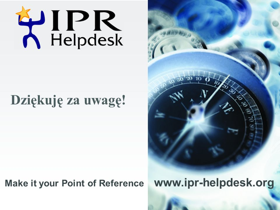 © IPR-Helpdesk Consortium, 2006 Make it your Point of Reference www.ipr-helpdesk.org Dziękuję za uwagę!