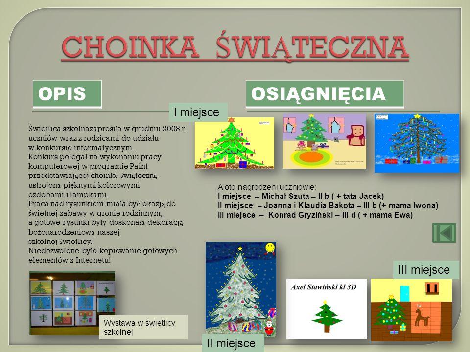 OPIS OSIĄGNIĘCIA Ś wietlica szkolnazaprosi ł a w grudniu 2008 r. uczniów wraz z rodzicami do udzia ł u w konkursie informatycznym. Konkurs polega ł na