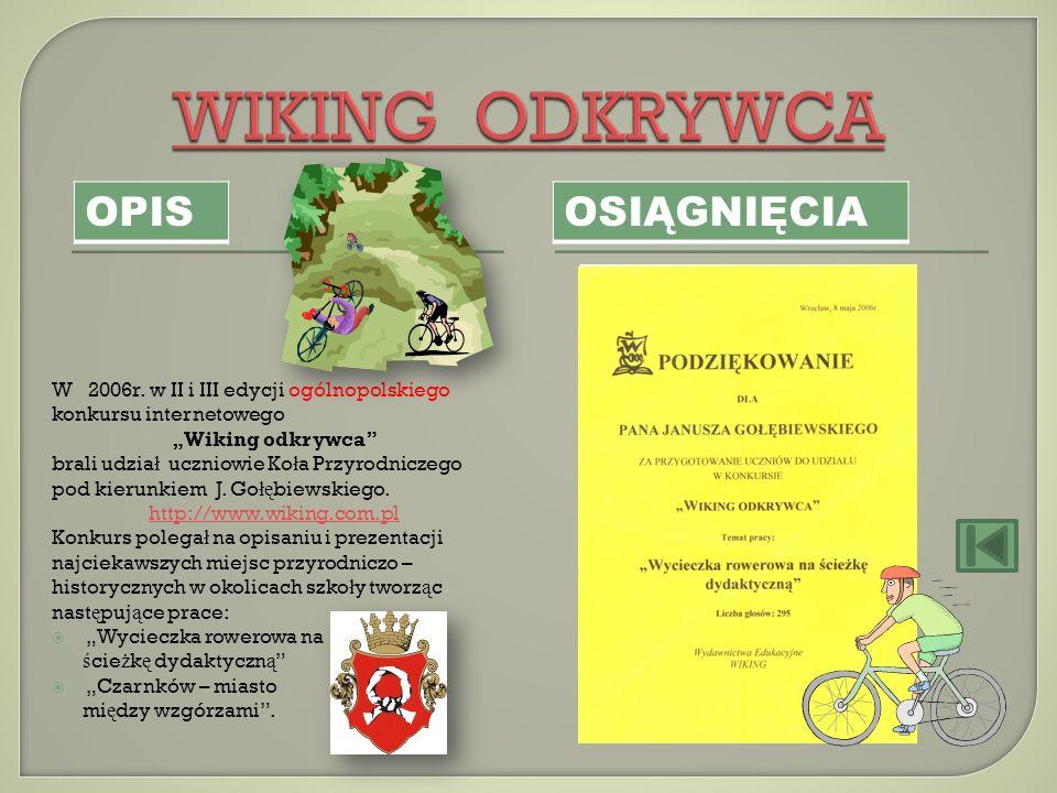 OPIS OSIĄGNIĘCIA W 2006r. w II i III edycji ogólnopolskiego konkursu internetowego Wiking odkrywca brali udzia ł uczniowie Ko ł a Przyrodniczego pod k