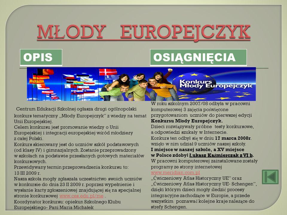Centrum Edukacji Szkolnej og ł asza drugi ogólnopolski konkurs tematyczny M ł ody Europejczyk z wiedzy na temat Unii Europejskiej. Celem konkursu jest