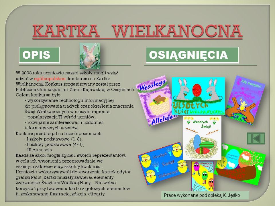 OPIS OSIĄGNIĘCIA W 2008 roku uczniowie naszej szko ł y mogli wzi ąć udzia ł w ogólnopolskim konkursie na Kartk ę Wielkanocn ą. Konkurs zorganizowany z