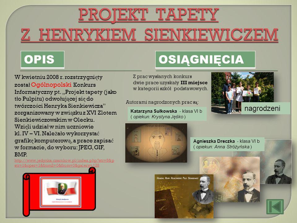OPIS OSIĄGNIĘCIA W kwietniu 2008 r. rozstrzygni ę ty zosta ł Ogólnopolski Konkurs Informatyczny pt. Projekt tapety (jako t ł o Pulpitu) odwo ł uj ą ce