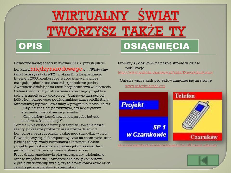 OPIS Projekty s ą dost ę pne na naszej stronie w dziale publikacje: http://www.jedynka.czarnkow.pl/pliki/Komorki8mb.wmv Galeria wszystkich projektów z