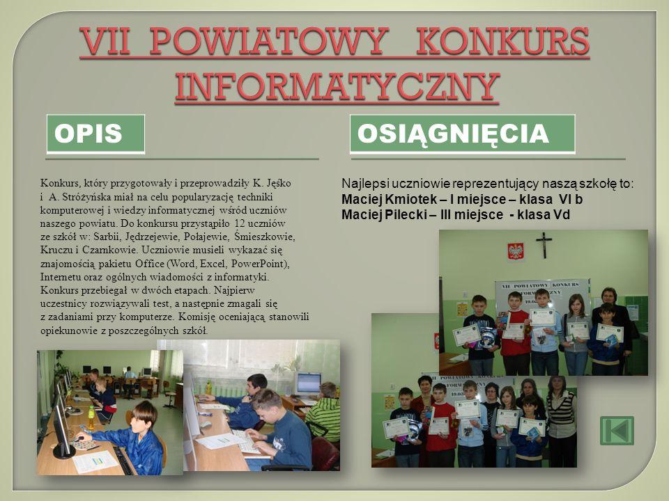 OPIS OSIĄGNIĘCIA Konkurs, który przygotowały i przeprowadziły K. Jęśko i A. Stróżyńska miał na celu popularyzację techniki komputerowej i wiedzy infor