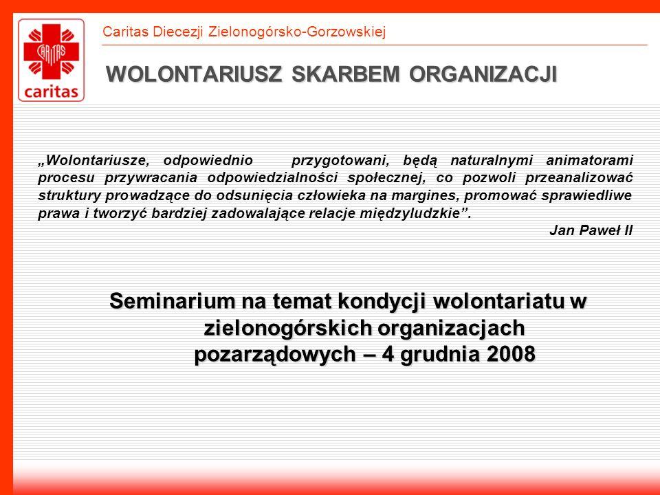 Caritas Diecezji Zielonogórsko-Gorzowskiej OBOWIĄZKI ORGANIZACJI - OBLIGATORYJNE informowanie wolontariusza o ryzyku dla zdrowia i bezpieczeństwa związanym z wykonywanymi świadczeniami oraz o zasadach ochrony przed zagrożeniami zapewnienie wolontariuszowi bezpiecznych i higienicznych warunków wykonywania przez niego świadczeń, w tym odpowiednie środki ochrony indywidualnej pokrywanie, na dotyczących pracowników zasadach określonych w odrębnych przepisach, kosztów podróży służbowych i diet