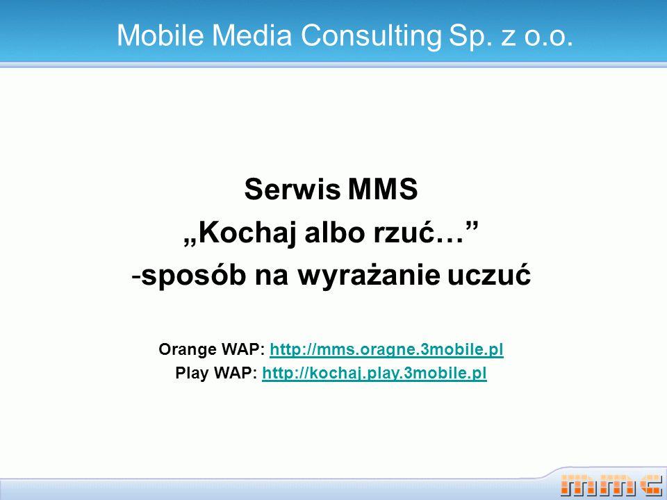 Serwis MMS Kochaj albo rzuć… -sposób na wyrażanie uczuć Orange WAP: http://mms.oragne.3mobile.plhttp://mms.oragne.3mobile.pl Play WAP: http://kochaj.p