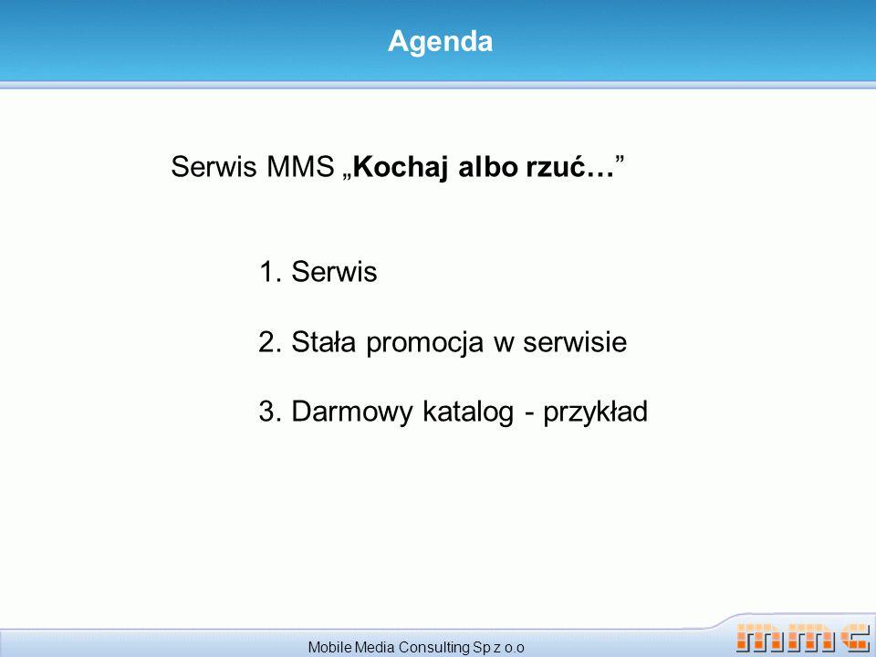 Agenda Serwis MMS Kochaj albo rzuć… 1.Serwis 2.Stała promocja w serwisie 3.Darmowy katalog - przykład Mobile Media Consulting Sp z o.o