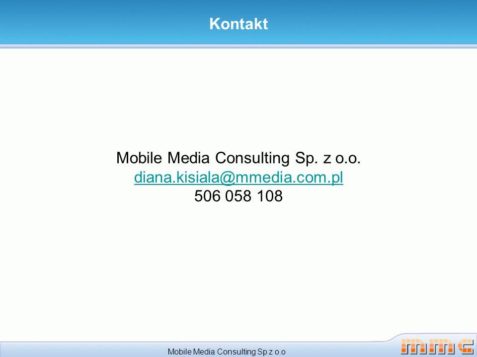 Mobile Media Consulting Sp. z o.o. diana.kisiala@mmedia.com.pl 506 058 108 diana.kisiala@mmedia.com.pl Kontakt Mobile Media Consulting Sp z o.o