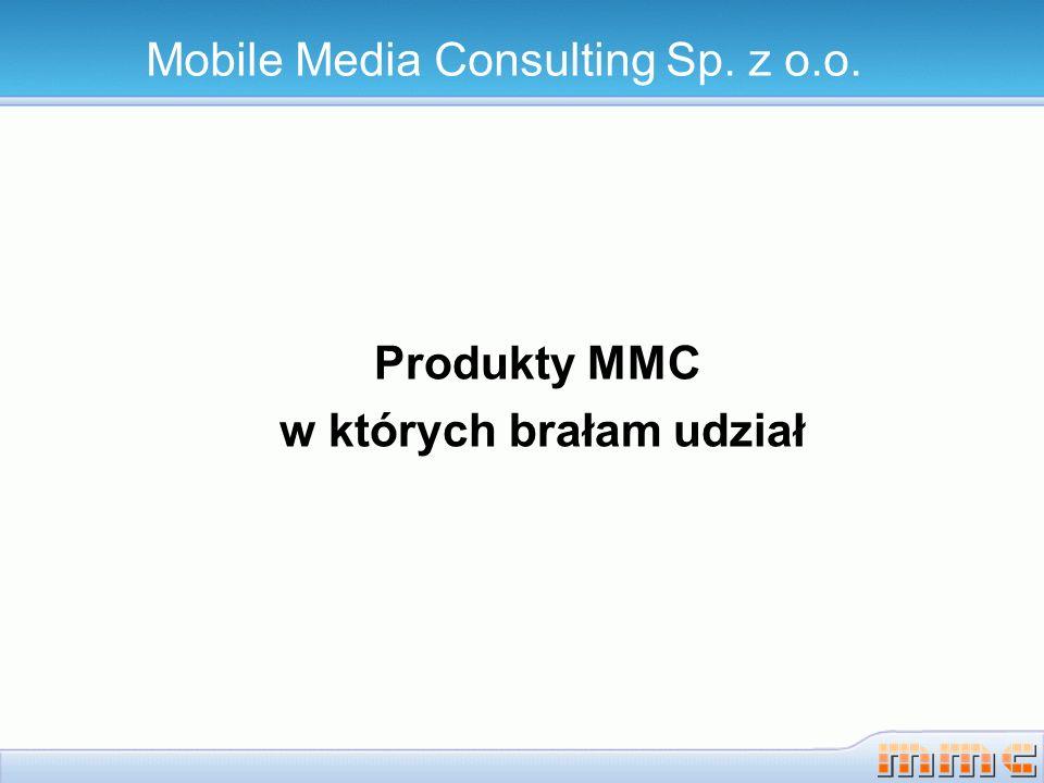 Produkty MMC w których brałam udział Mobile Media Consulting Sp. z o.o.