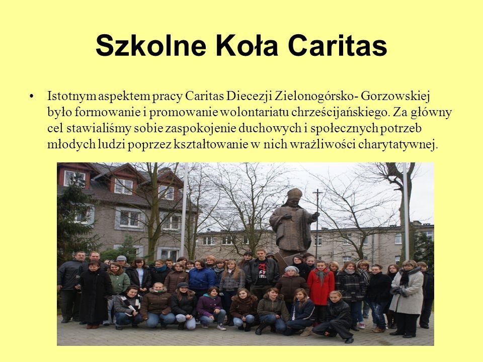 Szkolne Koła Caritas Istotnym aspektem pracy Caritas Diecezji Zielonogórsko- Gorzowskiej było formowanie i promowanie wolontariatu chrześcijańskiego.