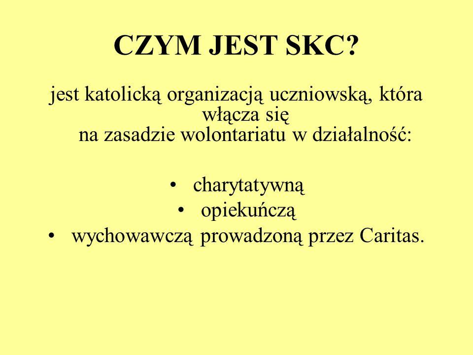 CZYM JEST SKC? jest katolicką organizacją uczniowską, która włącza się na zasadzie wolontariatu w działalność: charytatywną opiekuńczą wychowawczą pro