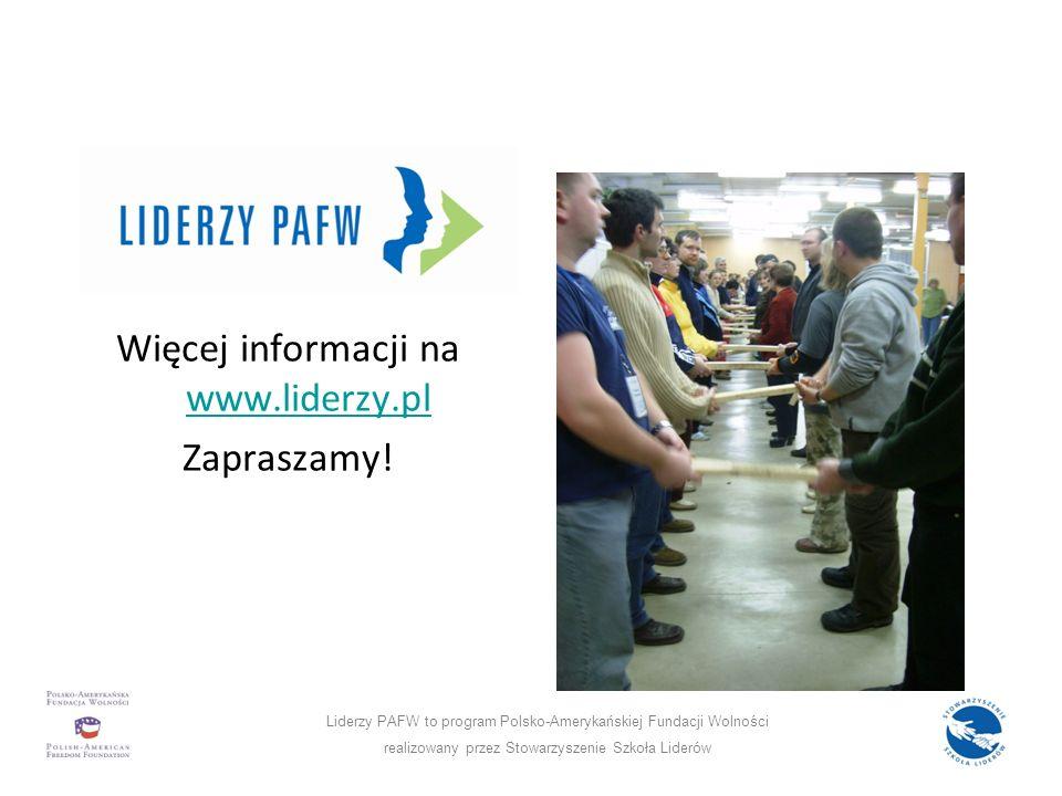 Więcej informacji na www.liderzy.pl www.liderzy.pl Zapraszamy! Liderzy PAFW to program Polsko-Amerykańskiej Fundacji Wolności realizowany przez Stowar
