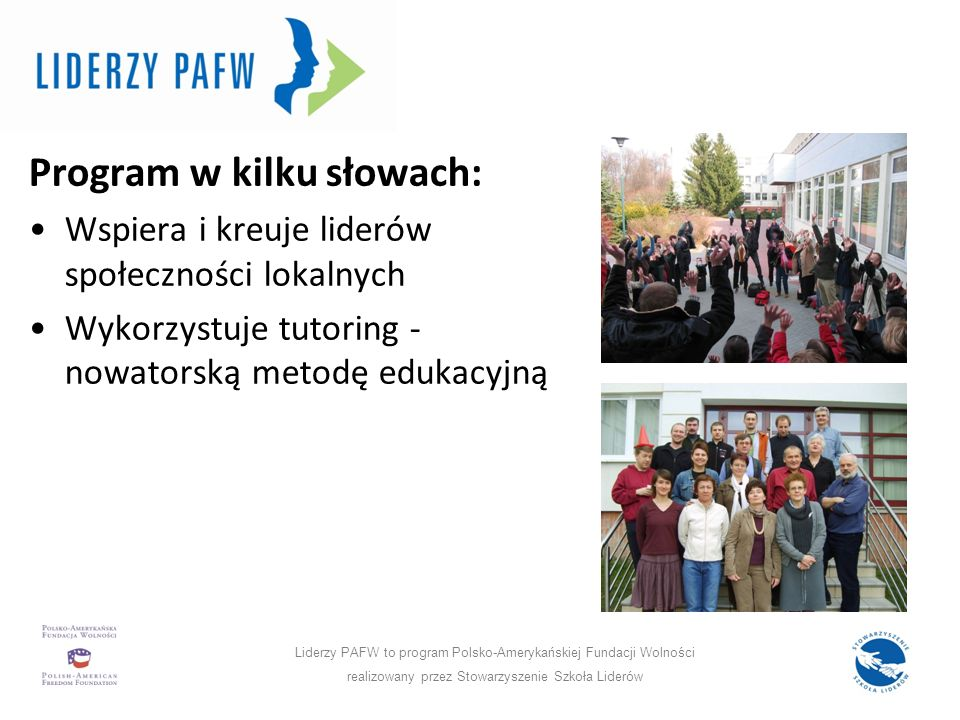 Program w liczbach: Program w kilku słowach: Wspiera i kreuje liderów społeczności lokalnych Wykorzystuje tutoring - nowatorską metodę edukacyjną Lide